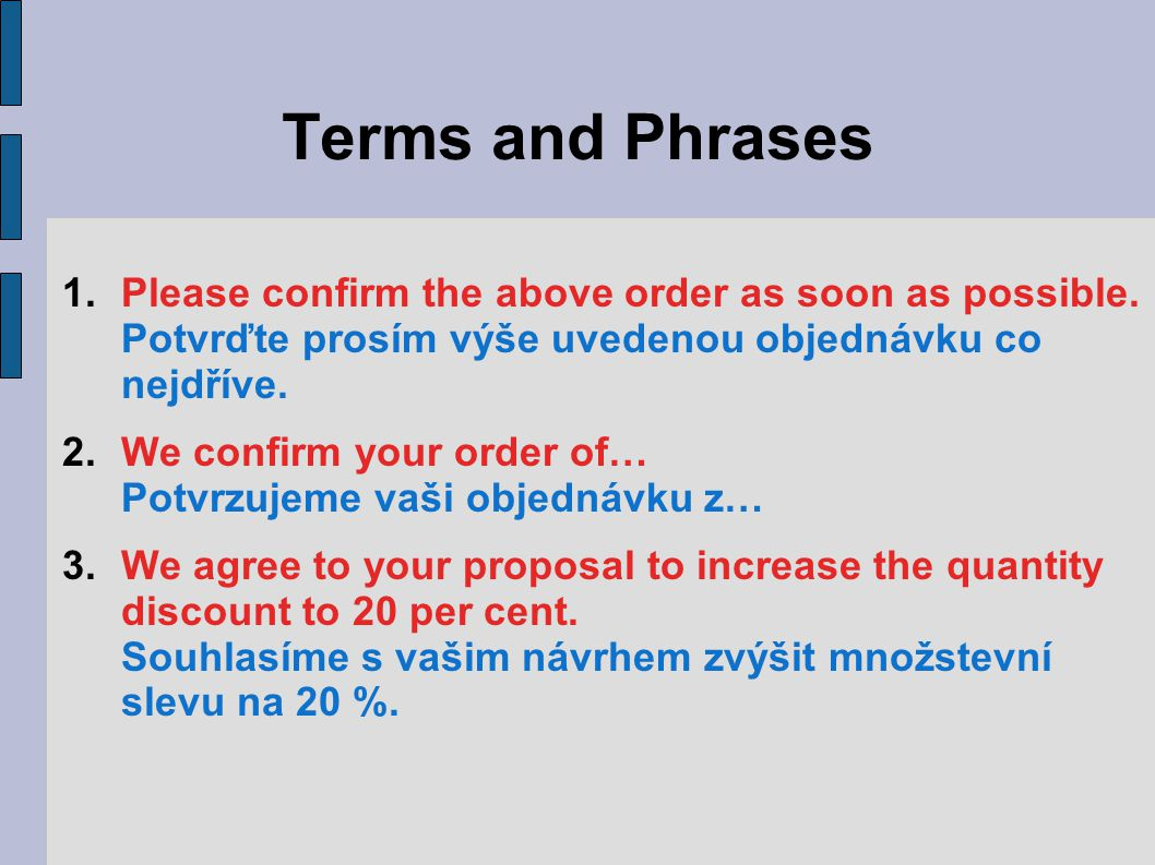 Terms and Phrases 1.Please confirm the above order as soon as possible.