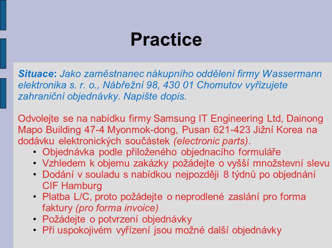 Practice Situace: Jako zaměstnanec nákupního oddělení firmy Wassermann elektronika s. r. o., Nábřežní 98, 430 01 Chomutov vyřizujete zahraniční objedn