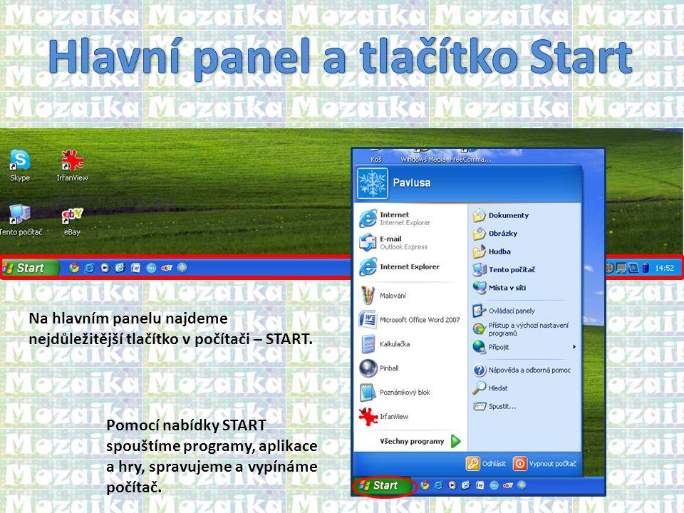 Na hlavním panelu najdeme nejdůležitější tlačítko v počítači – START. Pomocí nabídky START spouštíme programy, aplikace a hry, spravujeme a vypínáme p