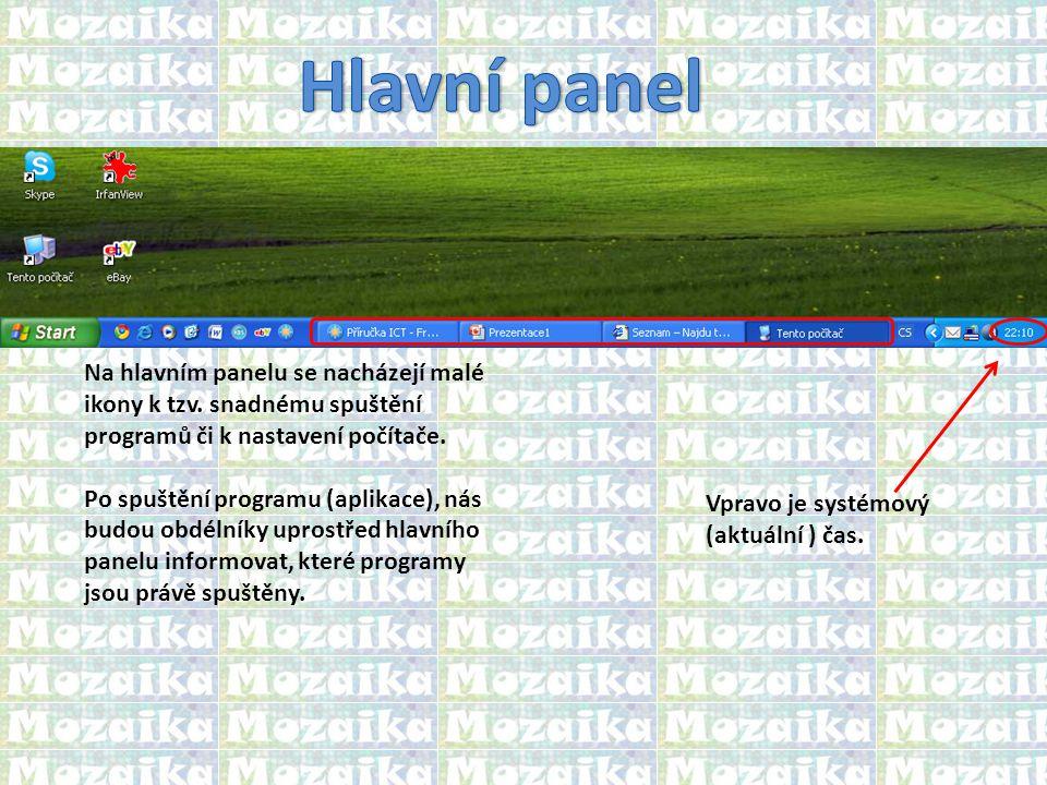 Na hlavním panelu se nacházejí malé ikony k tzv. snadnému spuštění programů či k nastavení počítače. Po spuštění programu (aplikace), nás budou obdéln