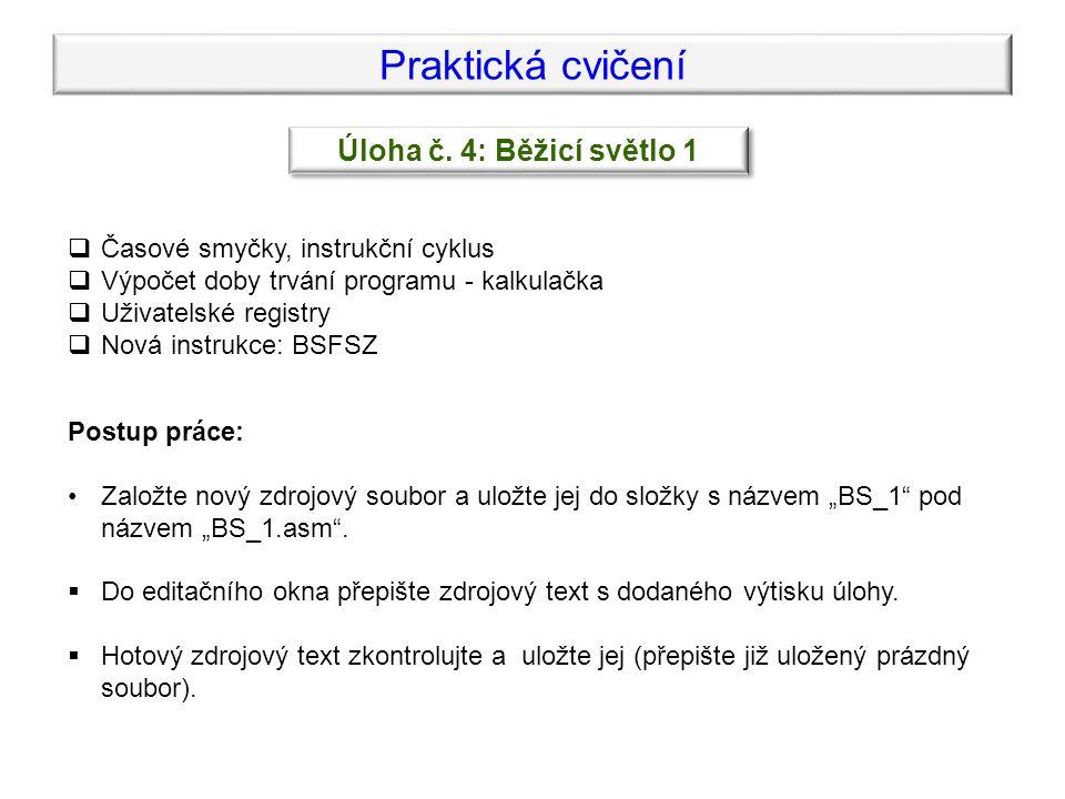 Praktická cvičení  Založte nový projekt:  Název projektu: BS_1.mcp, složka BS_1.