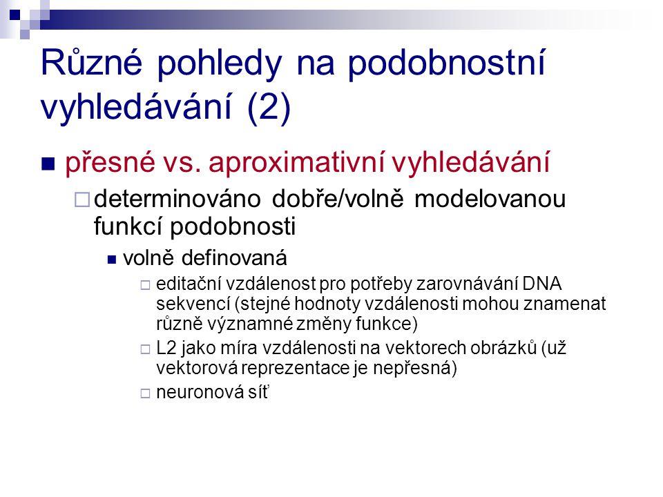 Různé pohledy na podobnostní vyhledávání (2) přesné vs.
