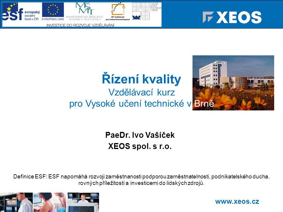 www.xeos.cz Řízení kvality Vzdělávací kurz pro Vysoké učení technické v Brně PaeDr.