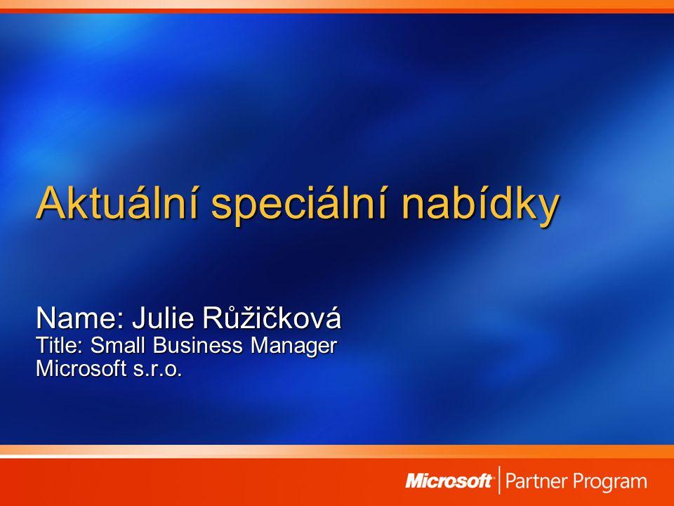 Aktuální speciální nabídky Name: Julie Růžičková Title: Small Business Manager Microsoft s.r.o.
