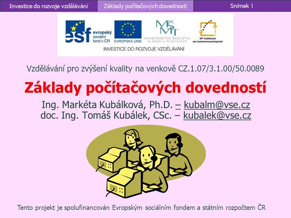 Investice do rozvoje vzděláváníZáklady počítačových dovednostíSnímek 1 Vzdělávání pro zvýšení kvality na venkově CZ.1.07/3.1.00/50.0089 Ing. Markéta K