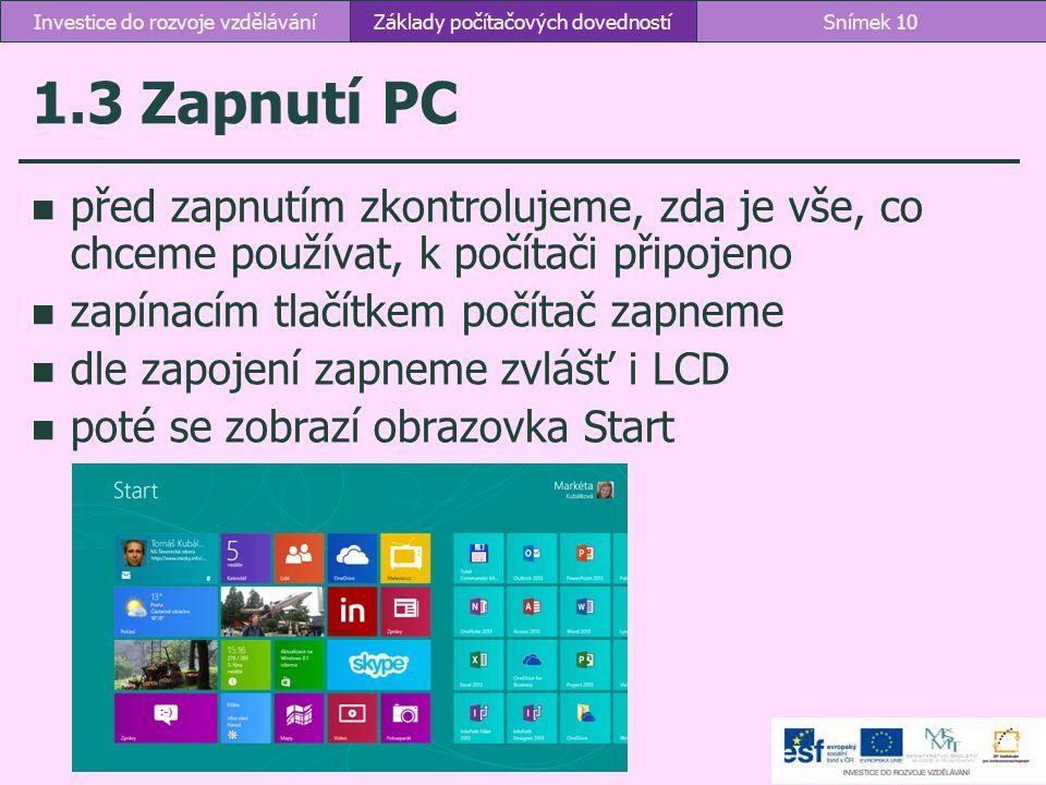 1.3 Zapnutí PC před zapnutím zkontrolujeme, zda je vše, co chceme používat, k počítači připojeno zapínacím tlačítkem počítač zapneme dle zapojení zapn
