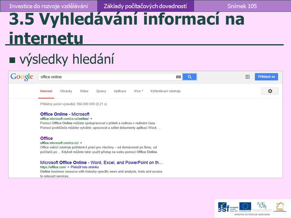 3.5 Vyhledávání informací na internetu Základy počítačových dovednostíSnímek 105Investice do rozvoje vzdělávání výsledky hledání