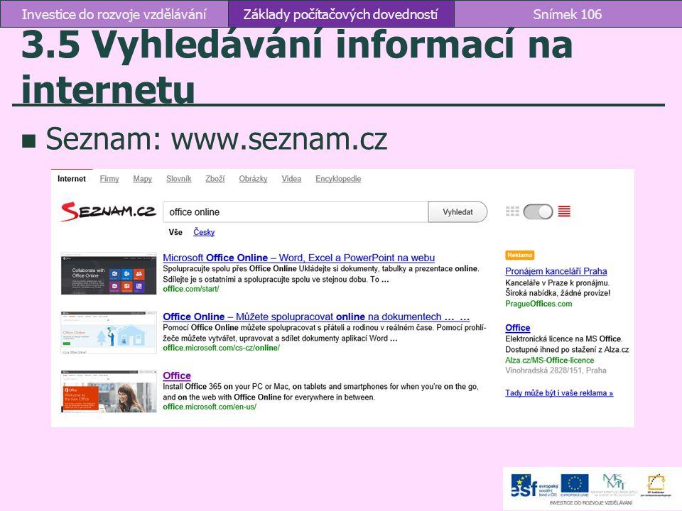 3.5 Vyhledávání informací na internetu Základy počítačových dovednostíSnímek 106Investice do rozvoje vzdělávání Seznam: www.seznam.cz