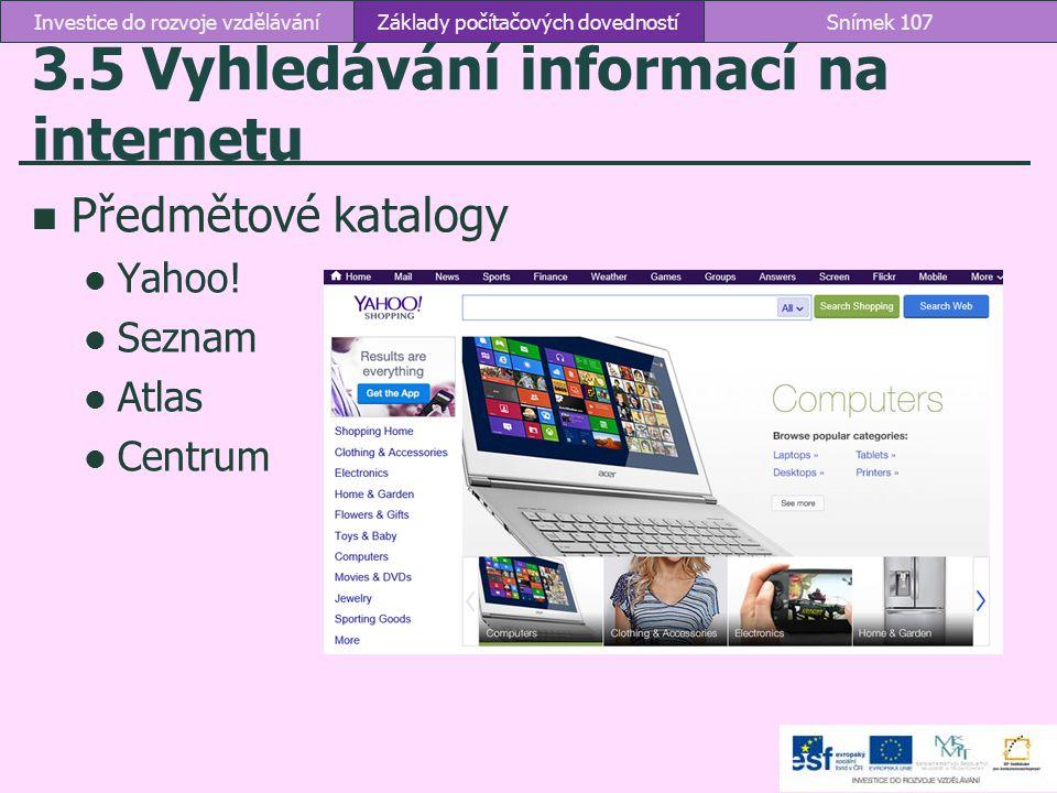 3.5 Vyhledávání informací na internetu Základy počítačových dovednostíSnímek 107Investice do rozvoje vzdělávání Předmětové katalogy Yahoo! Seznam Atla