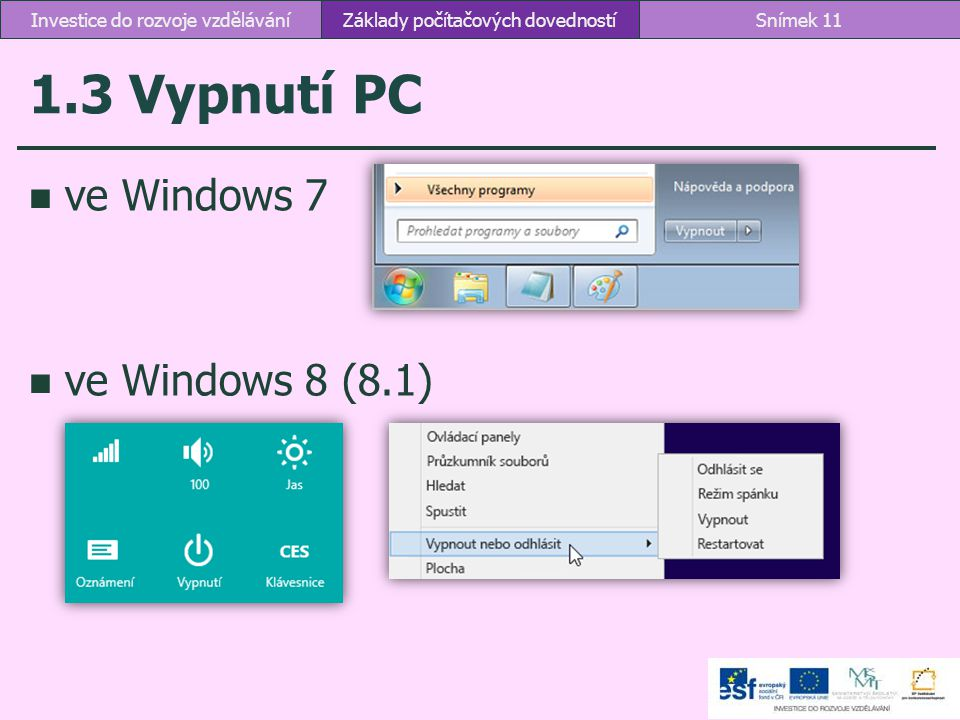 1.3 Vypnutí PC ve Windows 7 ve Windows 8 (8.1) Základy počítačových dovednostíSnímek 11Investice do rozvoje vzdělávání
