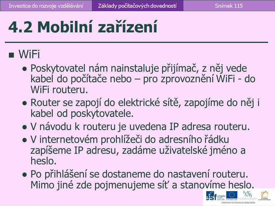 4.2 Mobilní zařízení WiFi Poskytovatel nám nainstaluje přijímač, z něj vede kabel do počítače nebo – pro zprovoznění WiFi - do WiFi routeru. Router se