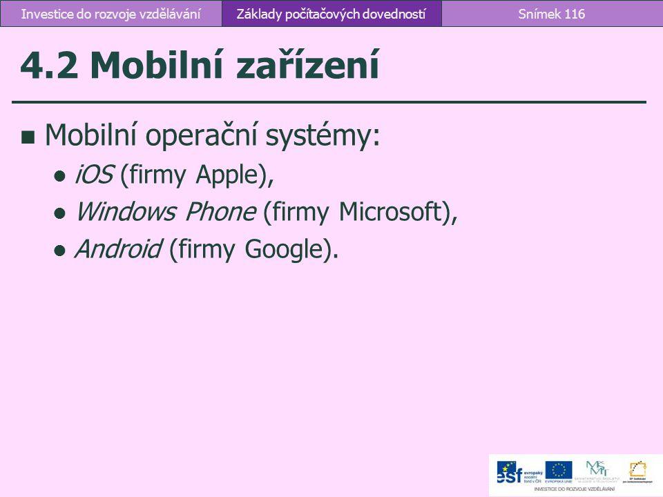 4.2 Mobilní zařízení Mobilní operační systémy: iOS (firmy Apple), Windows Phone (firmy Microsoft), Android (firmy Google). Základy počítačových dovedn