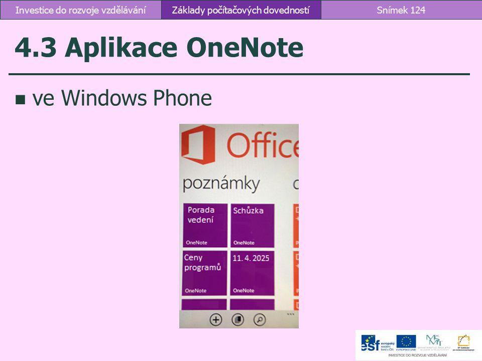 4.3 Aplikace OneNote ve Windows Phone Základy počítačových dovednostíSnímek 124Investice do rozvoje vzdělávání