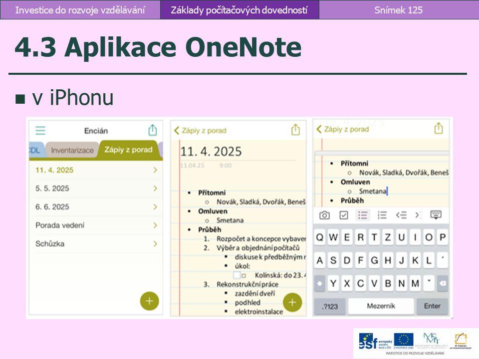 4.3 Aplikace OneNote v iPhonu Základy počítačových dovednostíSnímek 125Investice do rozvoje vzdělávání