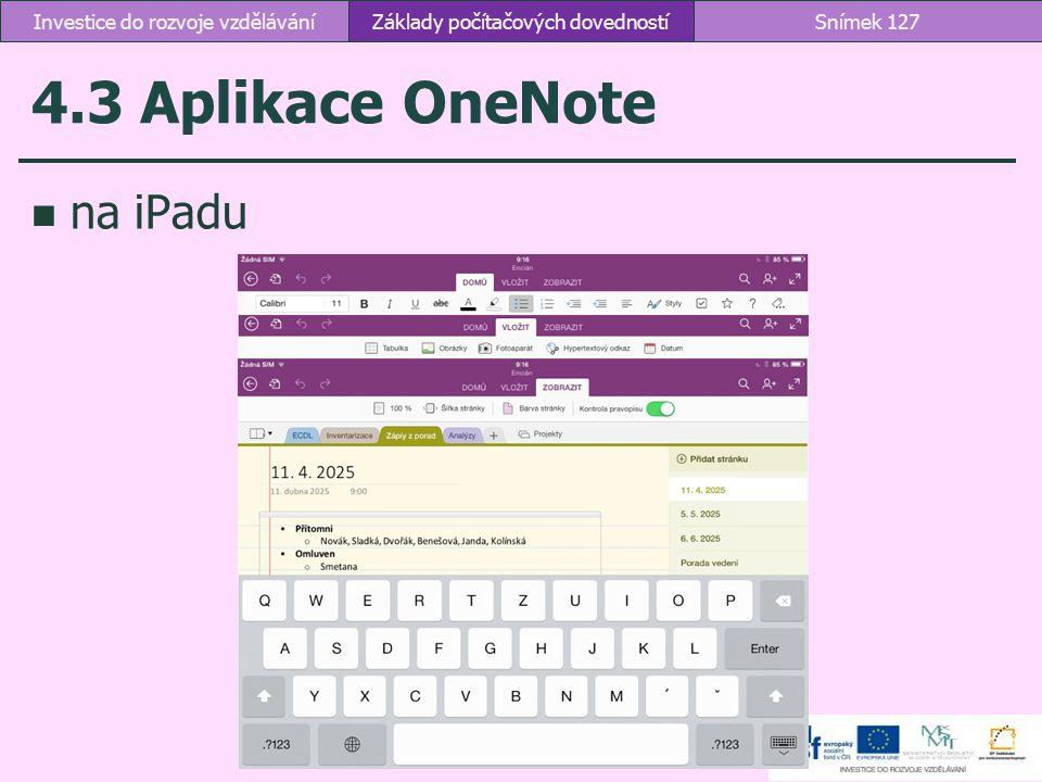 4.3 Aplikace OneNote na iPadu Základy počítačových dovednostíSnímek 127Investice do rozvoje vzdělávání