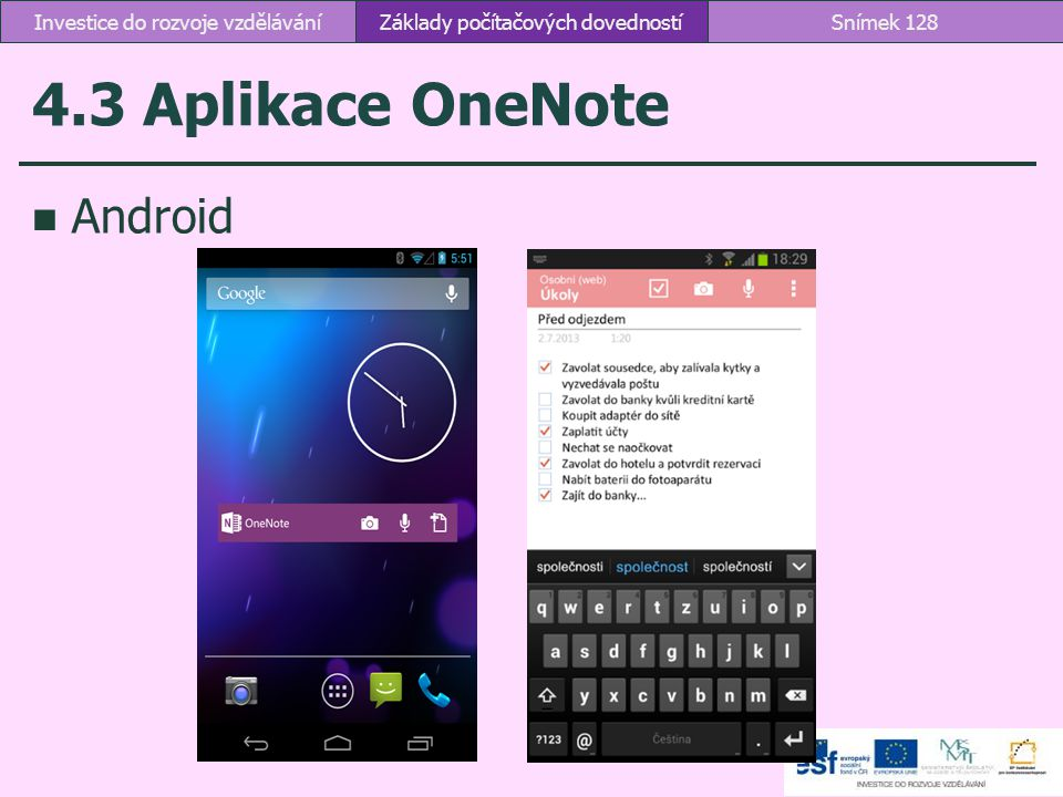 4.3 Aplikace OneNote Android Základy počítačových dovednostíSnímek 128Investice do rozvoje vzdělávání