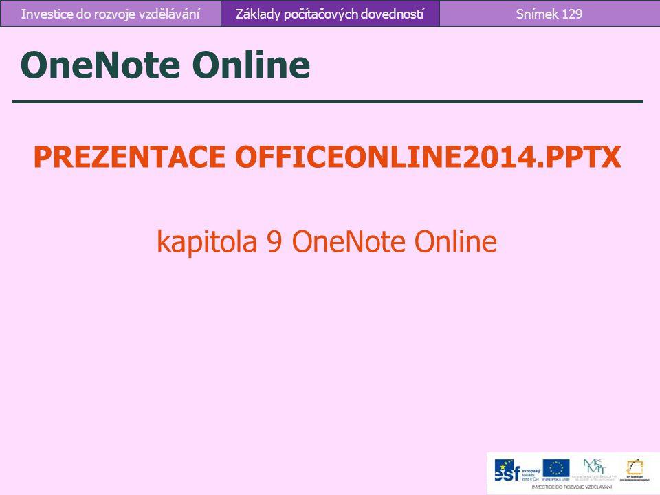 OneNote Online PREZENTACE OFFICEONLINE2014.PPTX kapitola 9 OneNote Online Základy počítačových dovednostíSnímek 129Investice do rozvoje vzdělávání