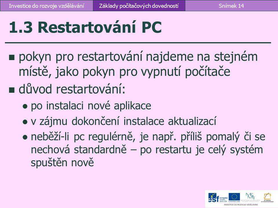 1.3 Restartování PC pokyn pro restartování najdeme na stejném místě, jako pokyn pro vypnutí počítače důvod restartování: po instalaci nové aplikace v
