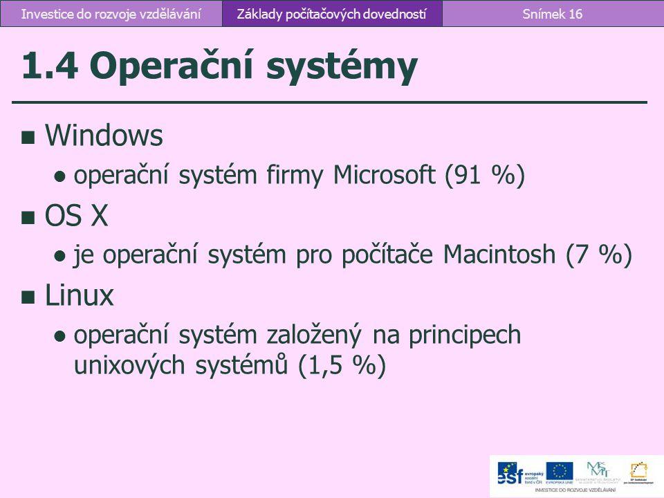 1.4 Operační systémy Windows operační systém firmy Microsoft (91 %) OS X je operační systém pro počítače Macintosh (7 %) Linux operační systém založen