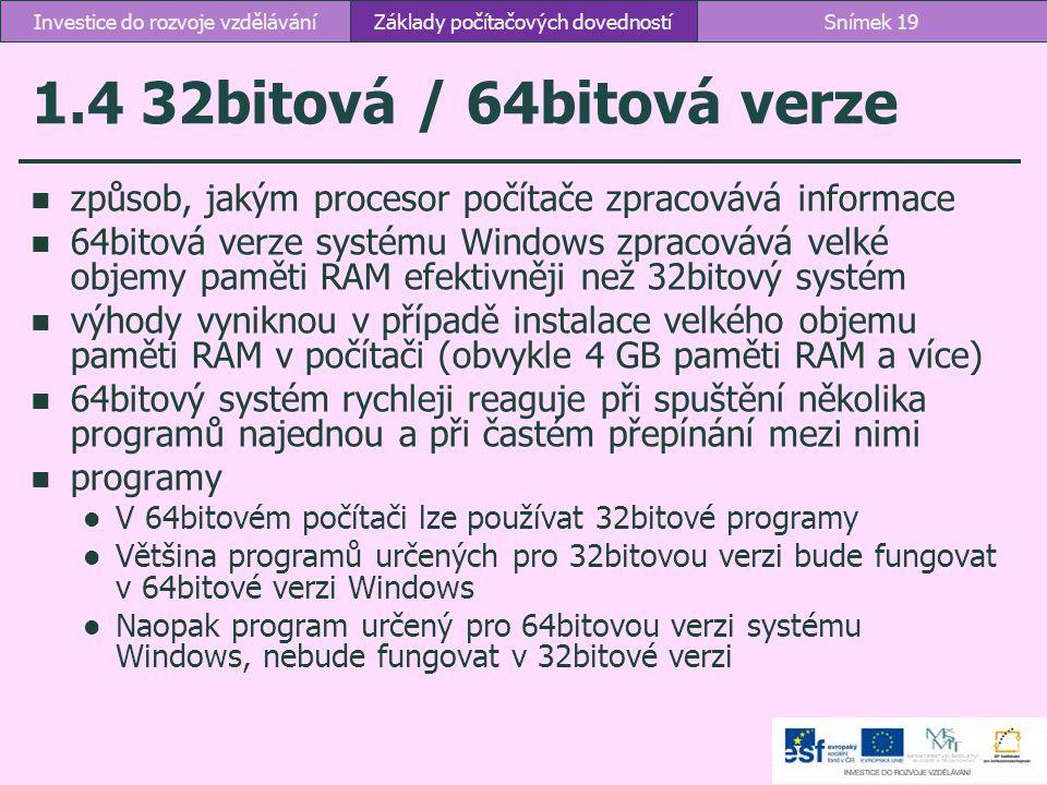 1.4 32bitová / 64bitová verze způsob, jakým procesor počítače zpracovává informace 64bitová verze systému Windows zpracovává velké objemy paměti RAM e