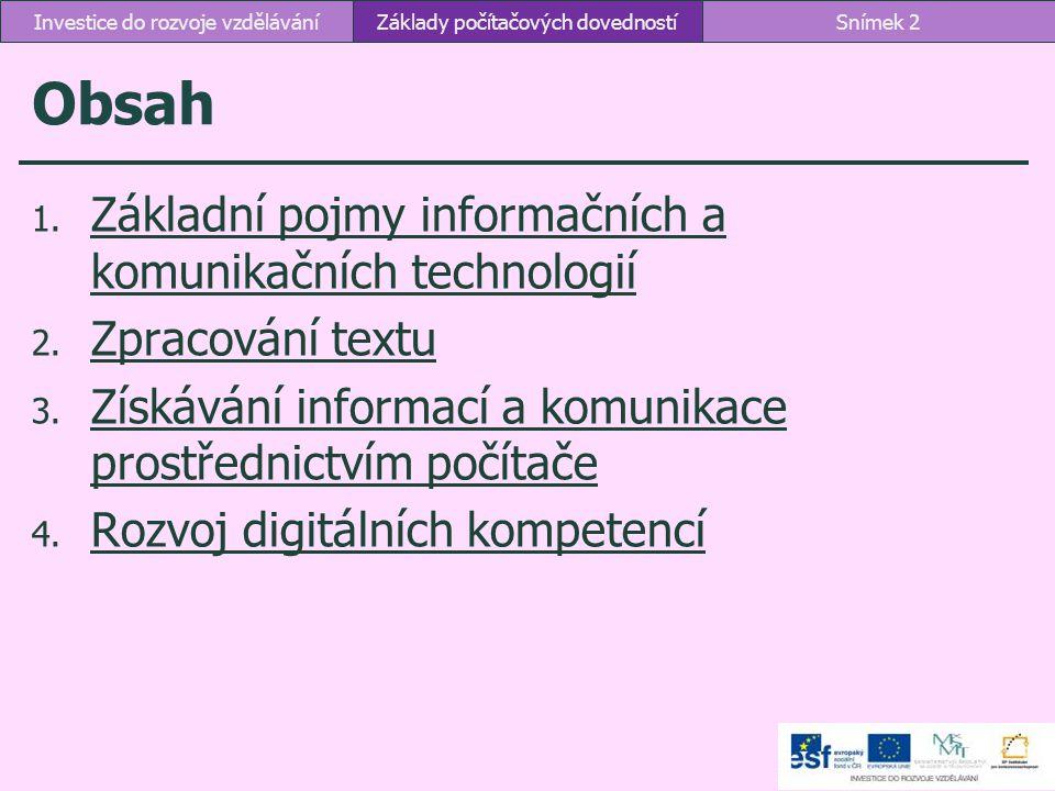 Obsah 1. Základní pojmy informačních a komunikačních technologií Základní pojmy informačních a komunikačních technologií 2. Zpracování textu Zpracován