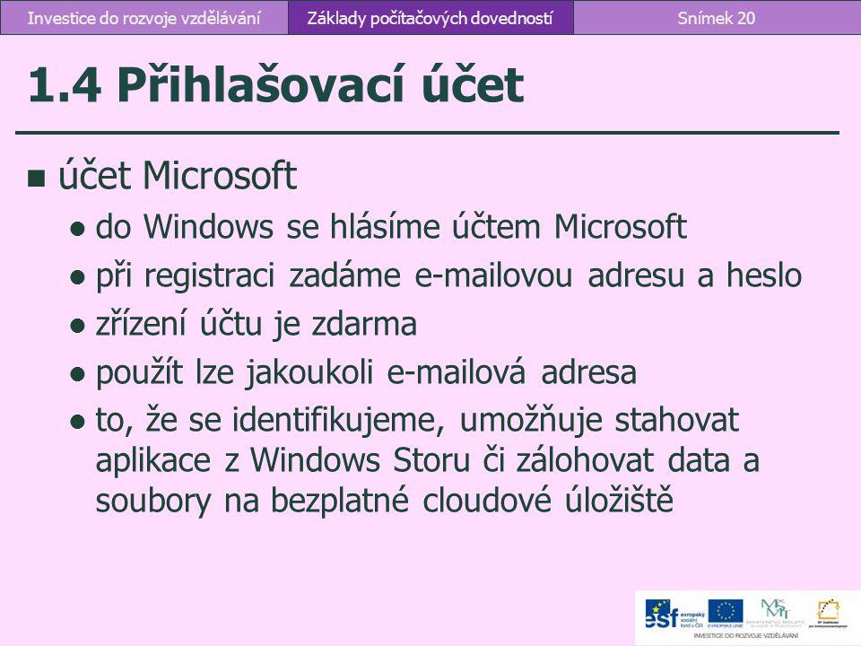1.4 Přihlašovací účet účet Microsoft do Windows se hlásíme účtem Microsoft při registraci zadáme e-mailovou adresu a heslo zřízení účtu je zdarma použ