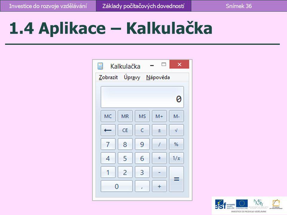 1.4 Aplikace – Kalkulačka Základy počítačových dovednostíSnímek 36Investice do rozvoje vzdělávání