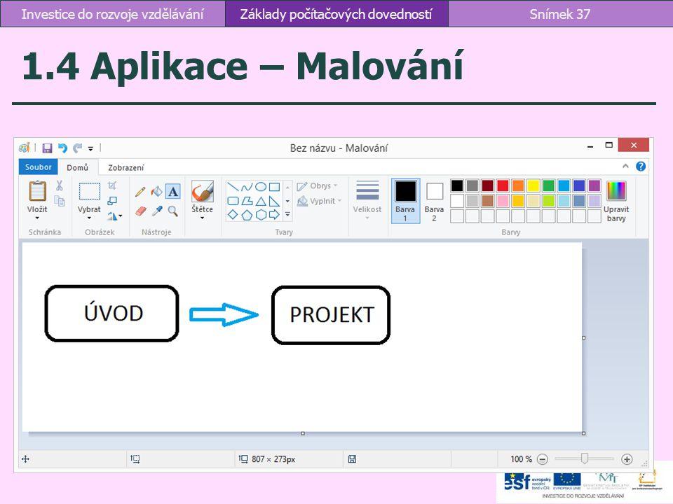1.4 Aplikace – Malování Základy počítačových dovednostíSnímek 37Investice do rozvoje vzdělávání