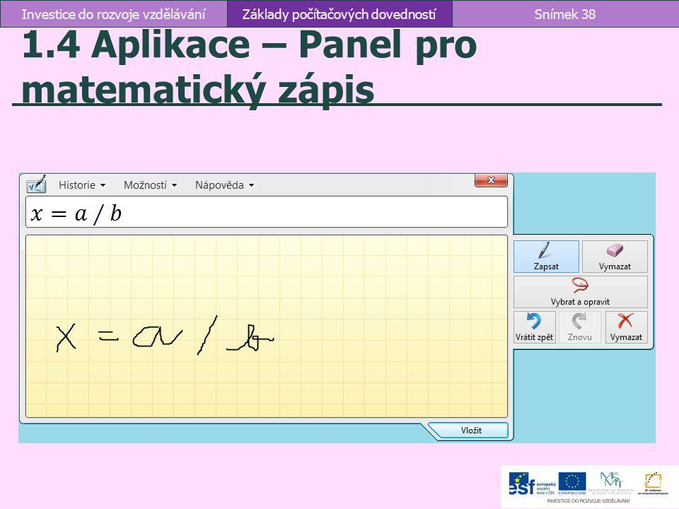 1.4 Aplikace – Panel pro matematický zápis Základy počítačových dovednostíSnímek 38Investice do rozvoje vzdělávání