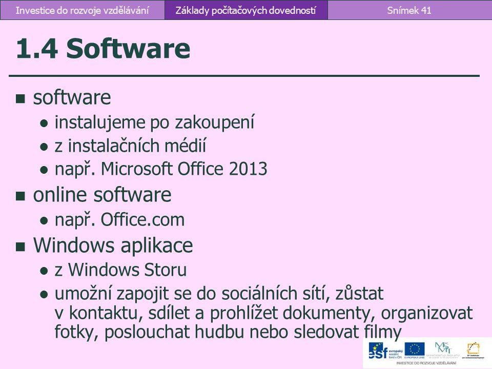 1.4 Software software instalujeme po zakoupení z instalačních médií např. Microsoft Office 2013 online software např. Office.com Windows aplikace z Wi