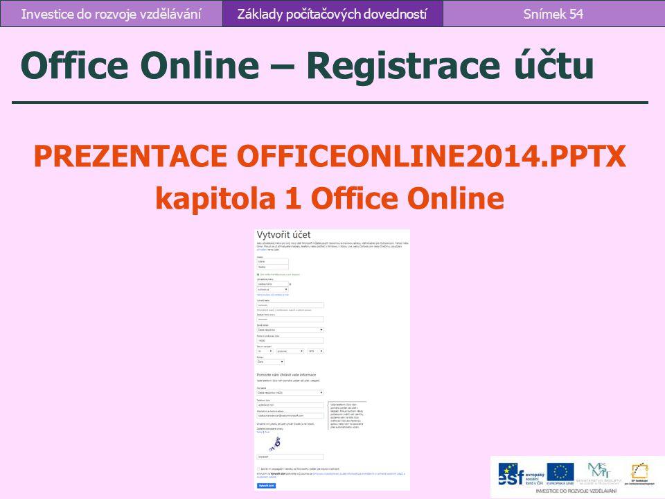 Office Online – Registrace účtu PREZENTACE OFFICEONLINE2014.PPTX kapitola 1 Office Online Základy počítačových dovednostíSnímek 54Investice do rozvoje