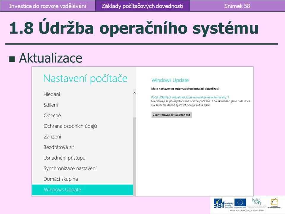1.8 Údržba operačního systému Aktualizace Základy počítačových dovednostíSnímek 58Investice do rozvoje vzdělávání
