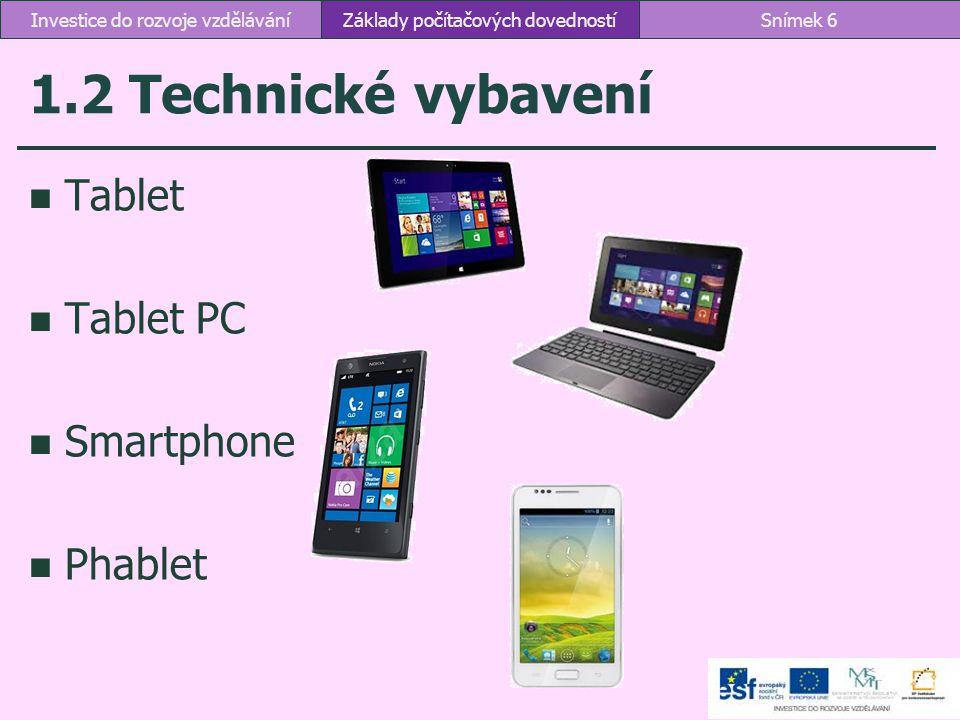 1.2 Technické vybavení Tablet Tablet PC Smartphone Phablet Základy počítačových dovednostíSnímek 6Investice do rozvoje vzdělávání