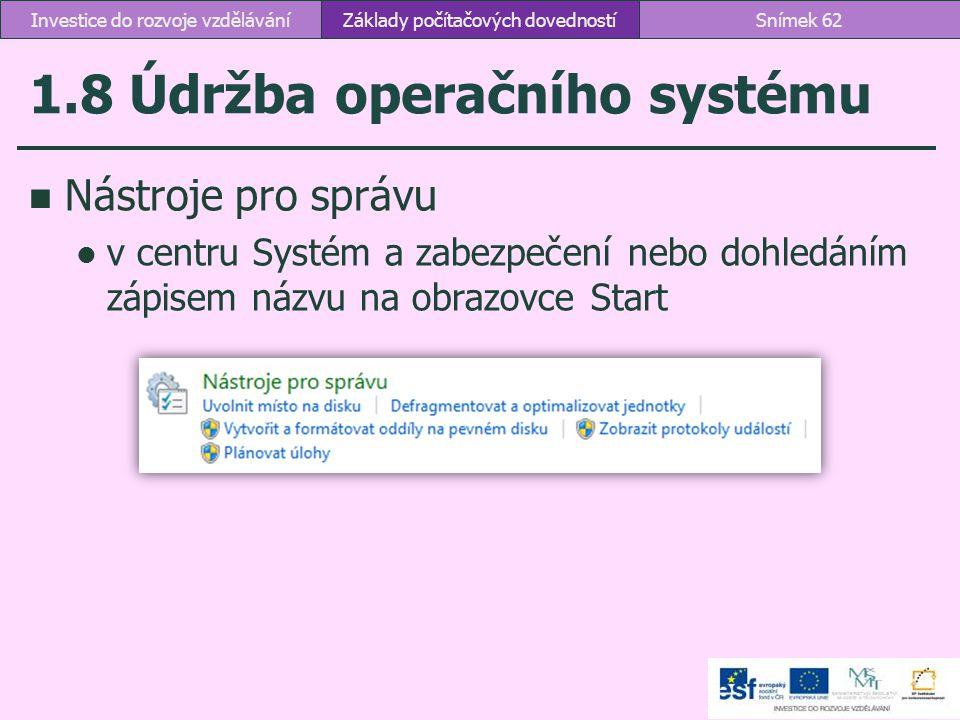 1.8 Údržba operačního systému Nástroje pro správu v centru Systém a zabezpečení nebo dohledáním zápisem názvu na obrazovce Start Základy počítačových