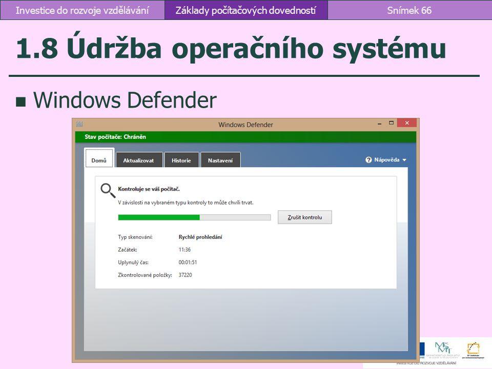 1.8 Údržba operačního systému Windows Defender Základy počítačových dovednostíSnímek 66Investice do rozvoje vzdělávání