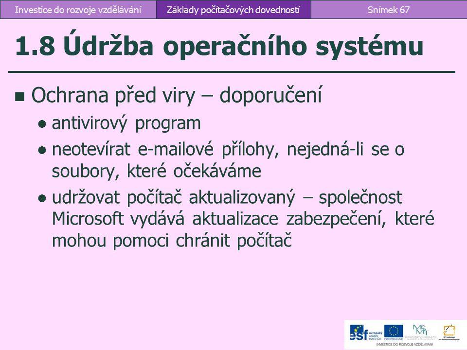 1.8 Údržba operačního systému Ochrana před viry – doporučení antivirový program neotevírat e-mailové přílohy, nejedná-li se o soubory, které očekáváme