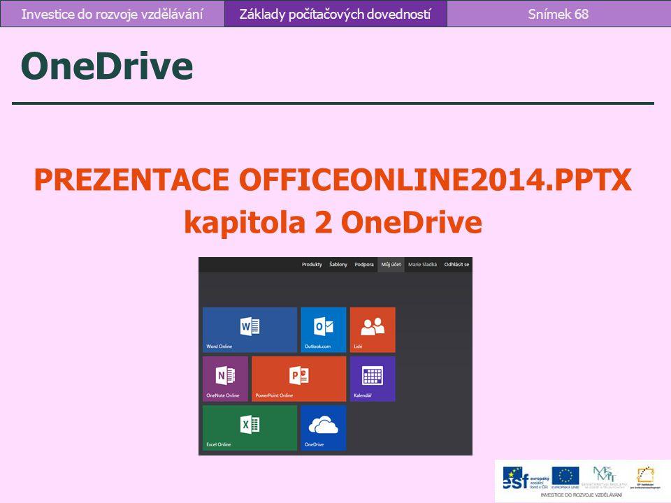 OneDrive PREZENTACE OFFICEONLINE2014.PPTX kapitola 2 OneDrive Základy počítačových dovednostíSnímek 68Investice do rozvoje vzdělávání