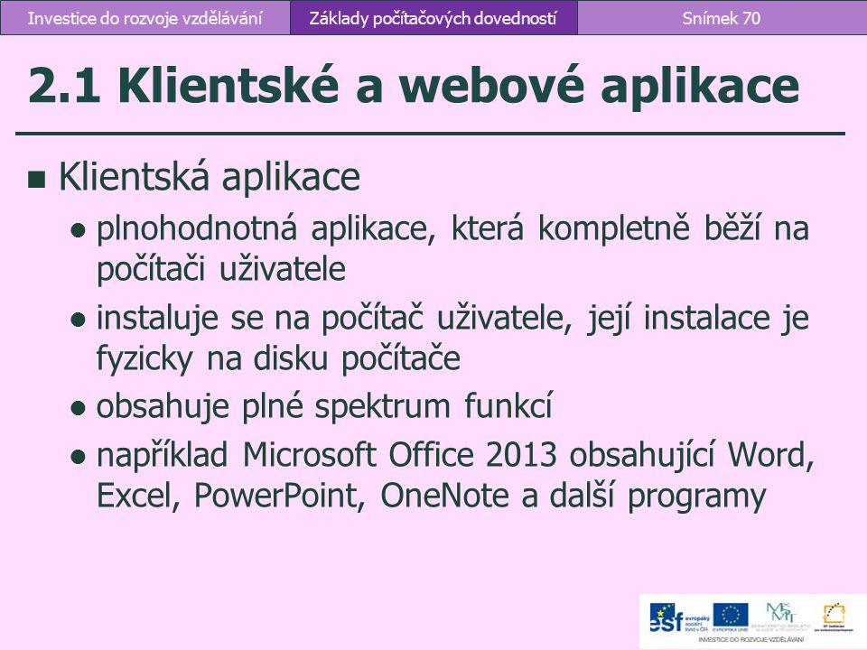 2.1 Klientské a webové aplikace Klientská aplikace plnohodnotná aplikace, která kompletně běží na počítači uživatele instaluje se na počítač uživatele