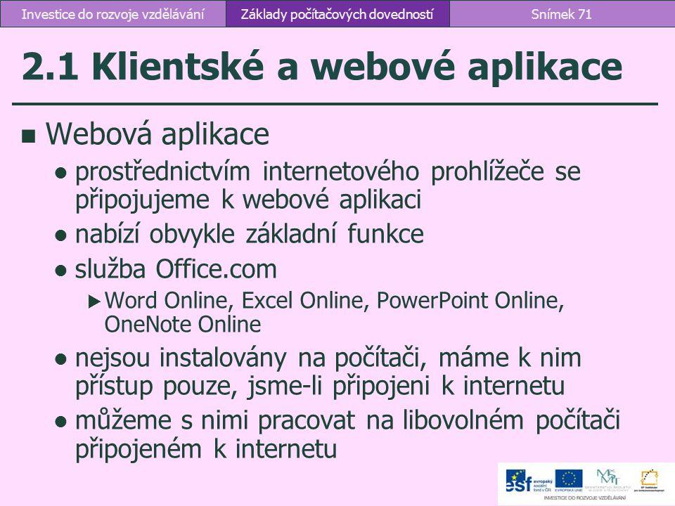 2.1 Klientské a webové aplikace Webová aplikace prostřednictvím internetového prohlížeče se připojujeme k webové aplikaci nabízí obvykle základní funk