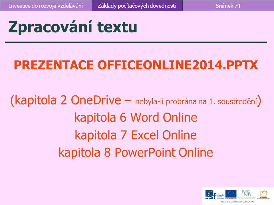 Zpracování textu PREZENTACE OFFICEONLINE2014.PPTX (kapitola 2 OneDrive – nebyla-li probrána na 1. soustředění ) kapitola 6 Word Online kapitola 7 Exce