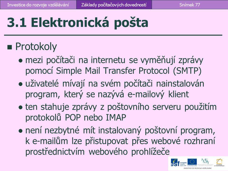3.1 Elektronická pošta Protokoly mezi počítači na internetu se vyměňují zprávy pomocí Simple Mail Transfer Protocol (SMTP) uživatelé mívají na svém po