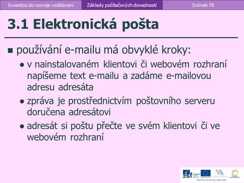 3.1 Elektronická pošta používání e-mailu má obvyklé kroky: v nainstalovaném klientovi či webovém rozhraní napíšeme text e-mailu a zadáme e ‑ mailovou