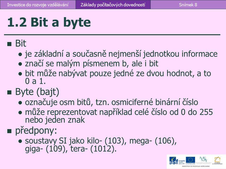 1.2 Bit a byte Bit je základní a současně nejmenší jednotkou informace značí se malým písmenem b, ale i bit bit může nabývat pouze jedné ze dvou hodno