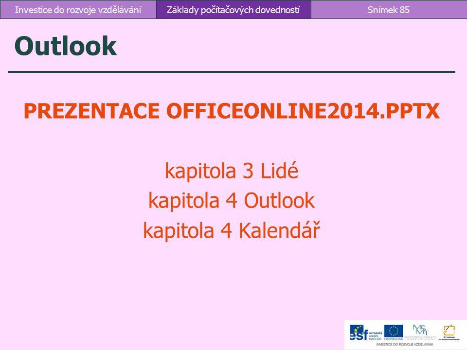 Outlook PREZENTACE OFFICEONLINE2014.PPTX kapitola 3 Lidé kapitola 4 Outlook kapitola 4 Kalendář Základy počítačových dovednostíSnímek 85Investice do r