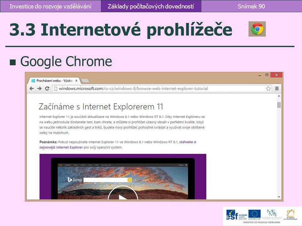 3.3 Internetové prohlížeče Google Chrome Základy počítačových dovednostíSnímek 90Investice do rozvoje vzdělávání