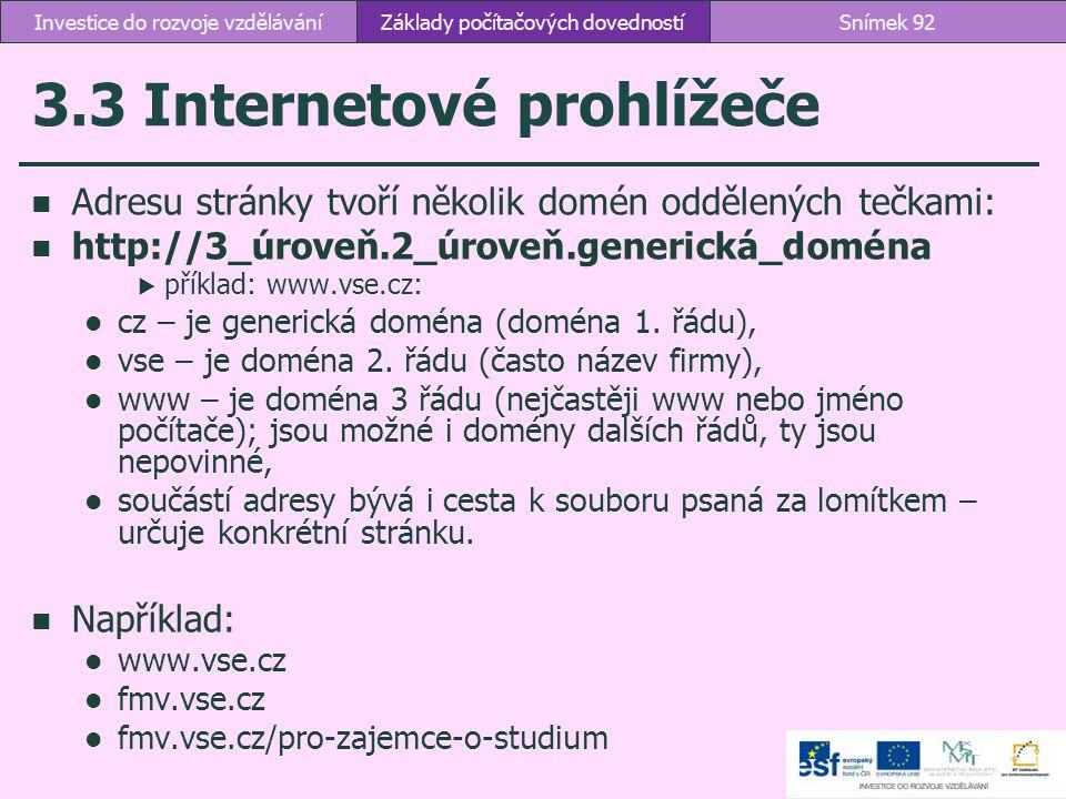 3.3 Internetové prohlížeče Adresu stránky tvoří několik domén oddělených tečkami: http://3_úroveň.2_úroveň.generická_doména  příklad: www.vse.cz: cz