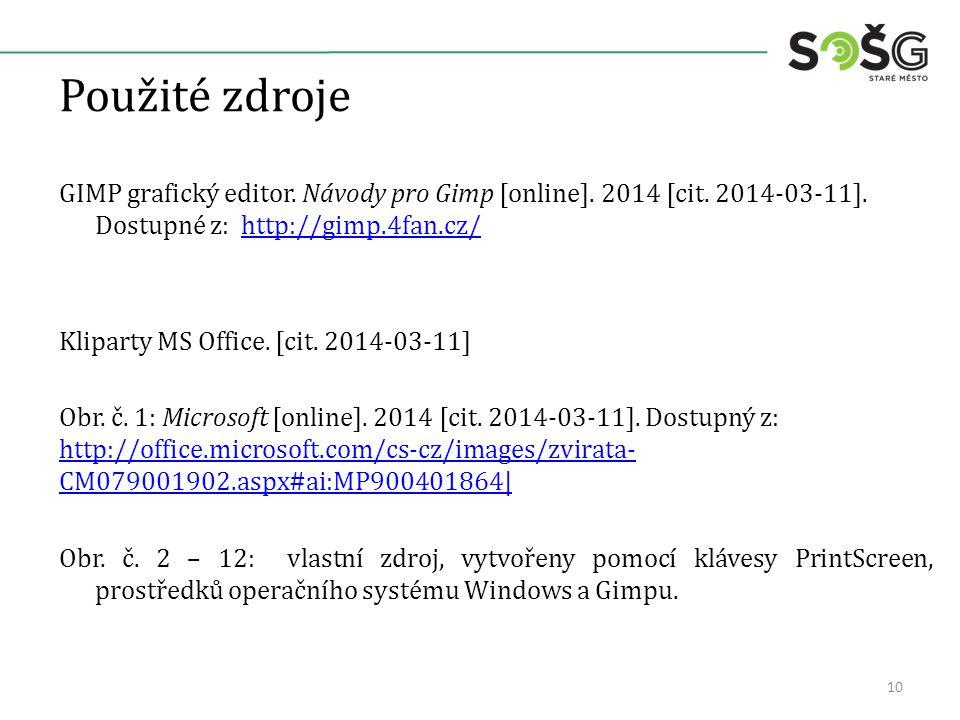 Použité zdroje GIMP grafický editor. Návody pro Gimp [online]. 2014 [cit. 2014-03-11]. Dostupné z: http://gimp.4fan.cz/http://gimp.4fan.cz/ Kliparty M