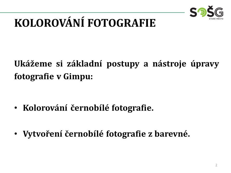 KOLOROVÁNÍ FOTOGRAFIE Ukážeme si základní postupy a nástroje úpravy fotografie v Gimpu: Kolorování černobílé fotografie. Vytvoření černobílé fotografi