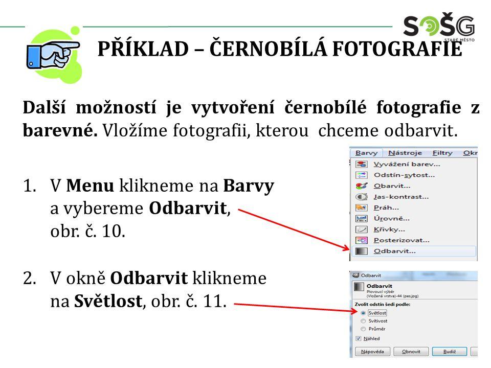 PŘÍKLAD – ČERNOBÍLÁ FOTOGRAFIE 3.V okně Odbarvit můžeme ještě volit Svítivost nebo Průměr.