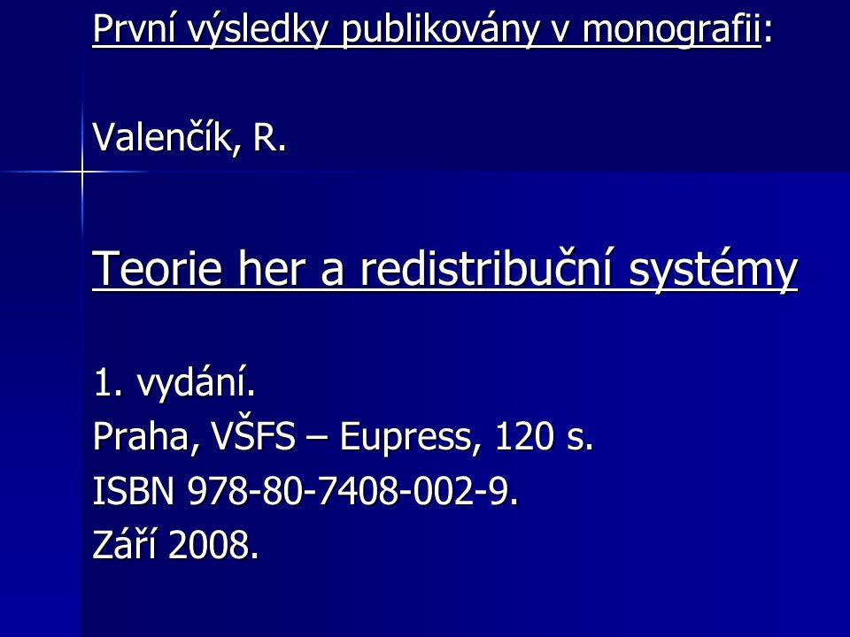 První výsledky publikovány v monografii: Valenčík, R. Teorie her a redistribuční systémy 1. vydání. Praha, VŠFS – Eupress, 120 s. ISBN 978-80-7408-002